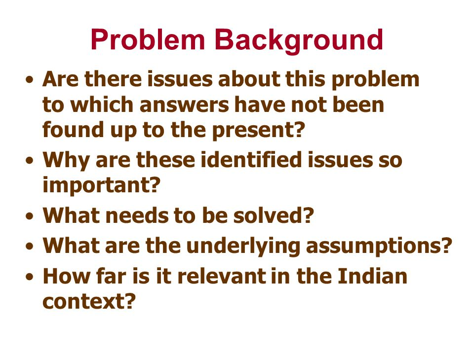 Problem Background Are there issues about this problem to which answers have not been found up to the present? Why are these identified issues so impo
