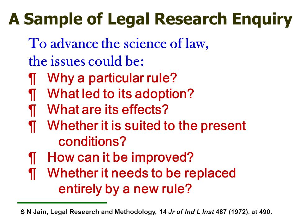 To advance the science of law, the issues could be: ¶ Why a particular rule? ¶ What led to its adoption? ¶ What are its effects? ¶ Whether it is suite