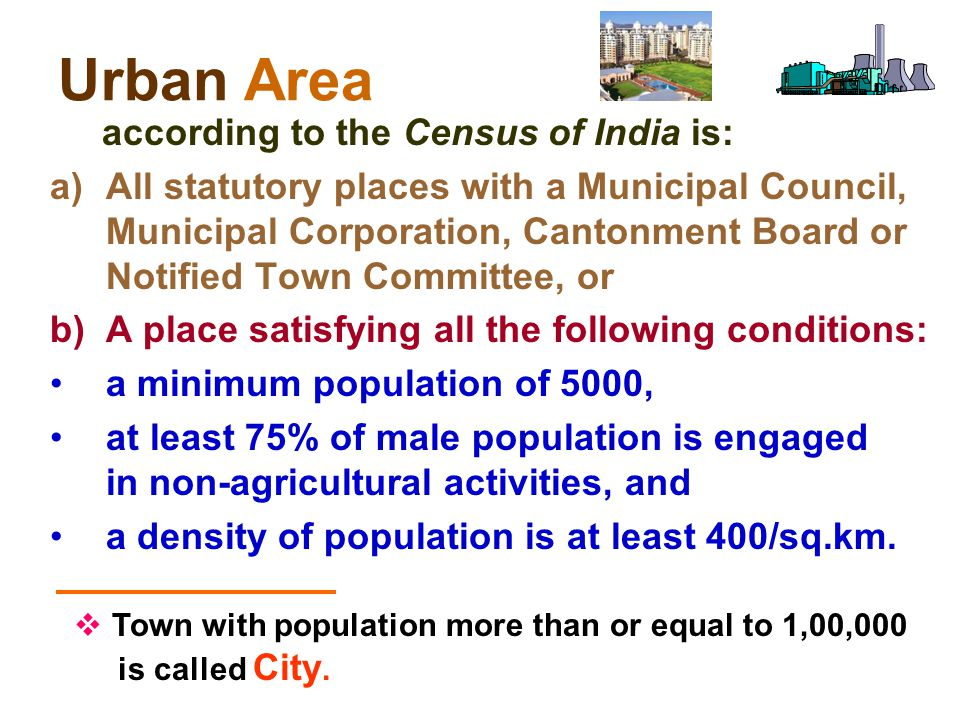 Urban Area according to the Census of India is: a)All statutory places with a Municipal Council, Municipal Corporation, Cantonment Board or Notified T