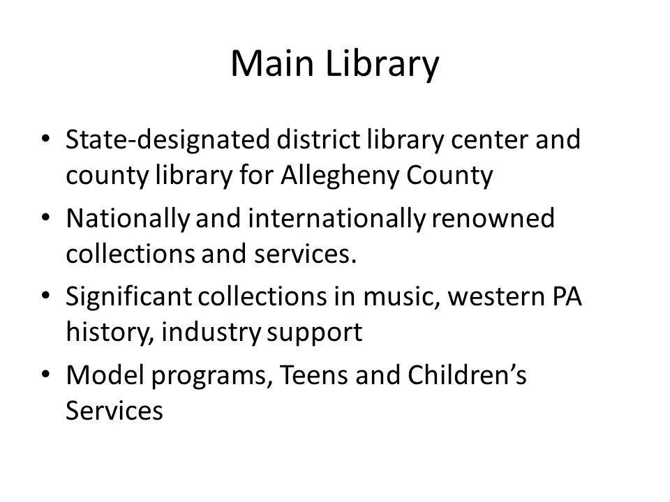 Main Library State-designated district library center and county library for Allegheny County Nationally and internationally renowned collections and services.