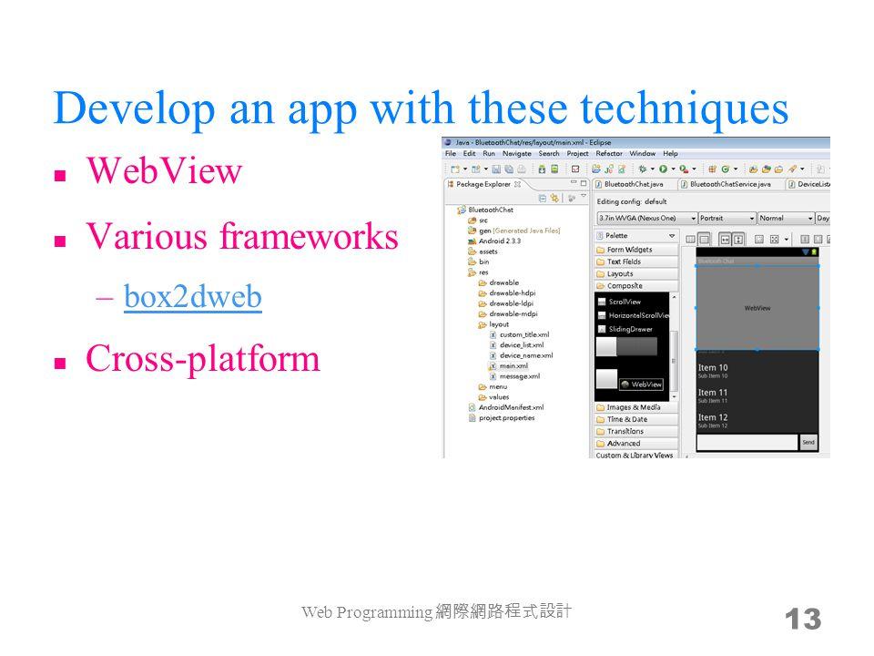 Develop an app with these techniques WebView Various frameworks –box2dwebbox2dweb Cross-platform Web Programming 13