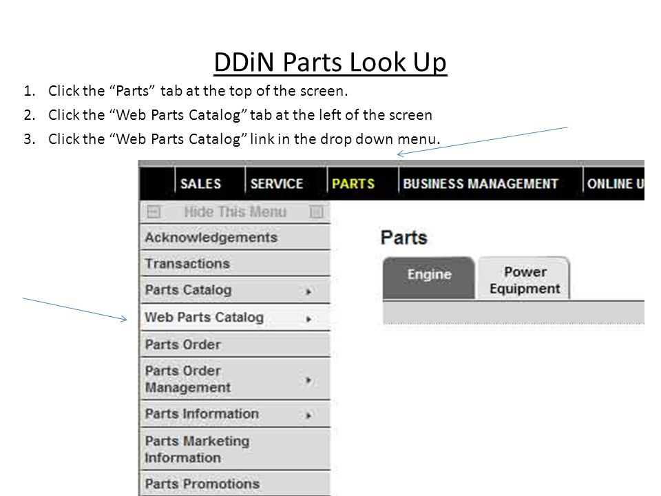 DDiN Parts Look Up 1.Click the Parts tab at the top of the screen. 2.Click the Web Parts Catalog tab at the left of the screen 3.Click the Web Parts C