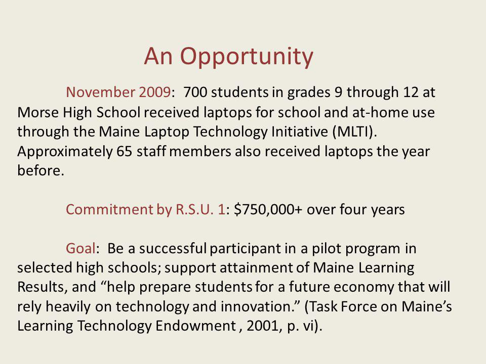 November 2009: 700 students in grades 9 through 12 at Morse High School received laptops for school and at-home use through the Maine Laptop Technology Initiative (MLTI).