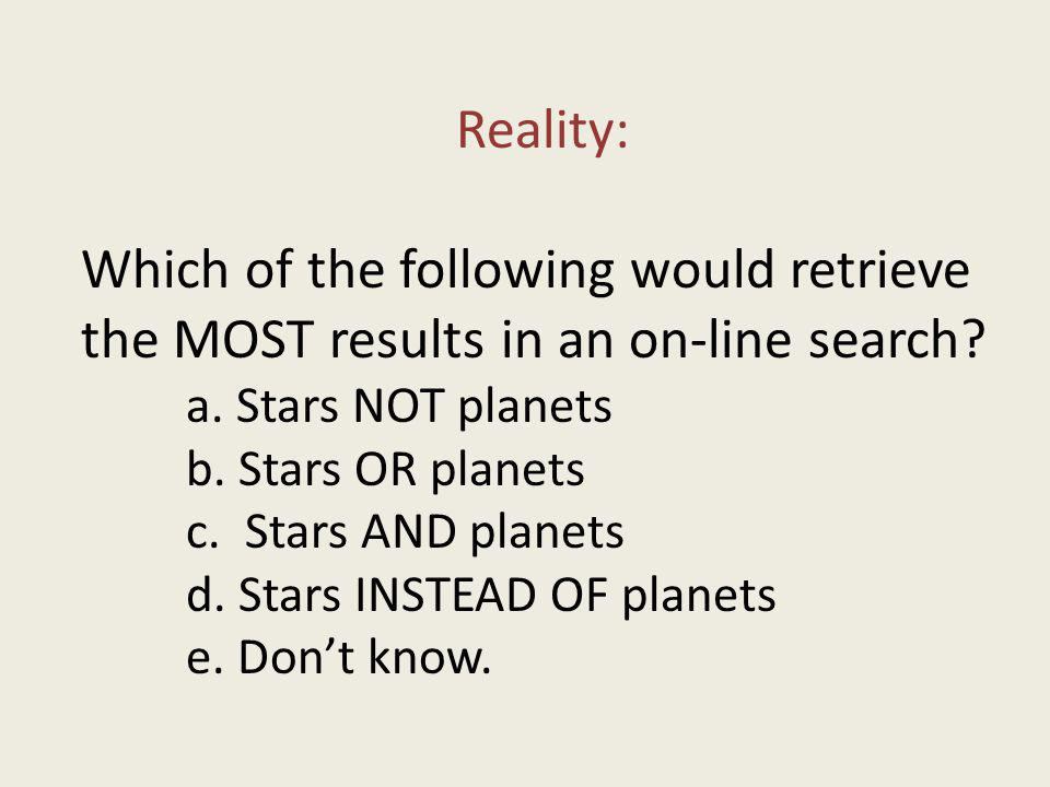 Reality: Which of the following would retrieve the MOST results in an on-line search.