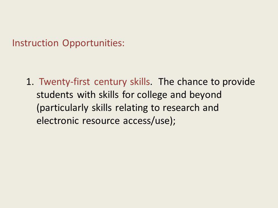 Instruction Opportunities: 1. Twenty-first century skills. The chance to provide students with skills for college and beyond (particularly skills rela