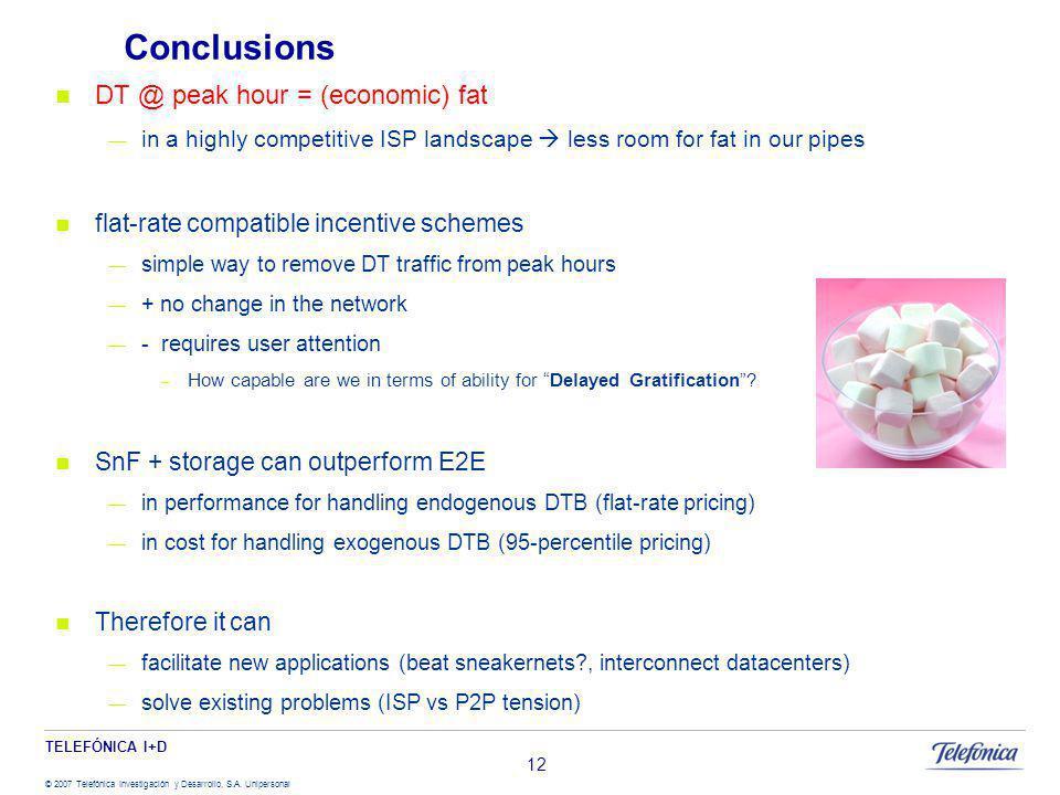TELEFÓNICA I+D © 2007 Telefónica Investigación y Desarrollo, S.A. Unipersonal Conclusions DT @ peak hour = (economic) fat in a highly competitive ISP