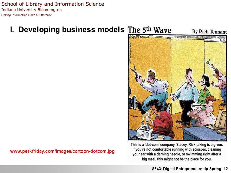 S643: Digital Entrepreneurship Spring 12 I. Developing business models www.perkfriday.com/images/cartoon-dotcom.jpg