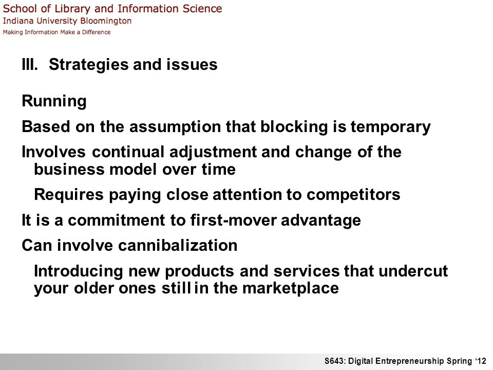 S643: Digital Entrepreneurship Spring 12 III. Strategies and issues Running Based on the assumption that blocking is temporary Involves continual adju