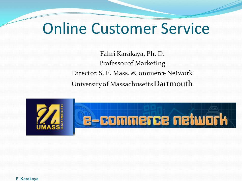 Online Customer Service Fahri Karakaya, Ph. D. Professor of Marketing Director, S.