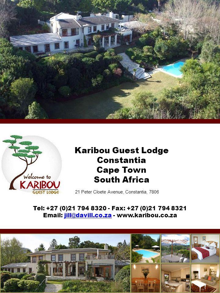 Karibou Guest Lodge Constantia Cape Town South Africa 21 Peter Cloete Avenue, Constantia, 7806 Tel: +27 (0)21 794 8320 - Fax: +27 (0)21 794 8321 Email