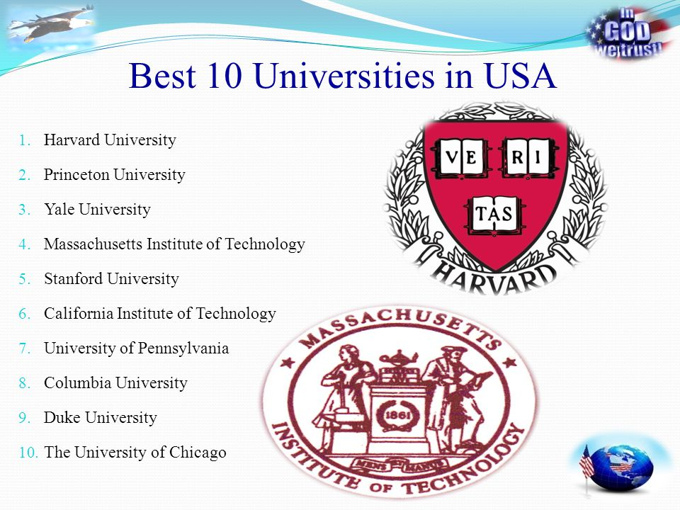Best 10 Universities in USA 1. Harvard University 2. Princeton University 3. Yale University 4. Massachusetts Institute of Technology 5. Stanford Univ