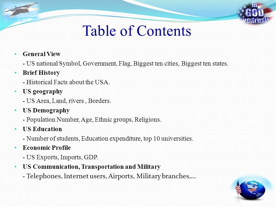 Table of Contents General View - US national Symbol, Government, Flag, Biggest ten cities, Biggest ten states. Brief History - Historical Facts about