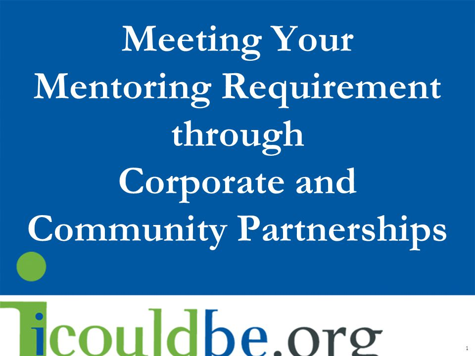 Meeting Your Mentoring Requirement through Corporate and Community Partnerships 1