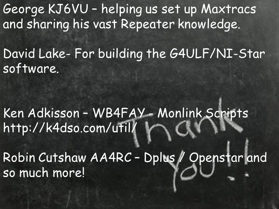 Thank You … George KJ6VU – helping us set up Maxtracs and sharing his vast Repeater knowledge.