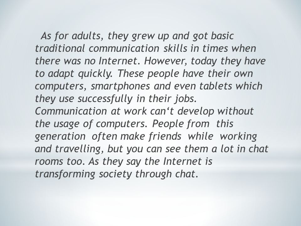 As for adults, they grew up and got basic traditional communication skills in times when there was no Internet.