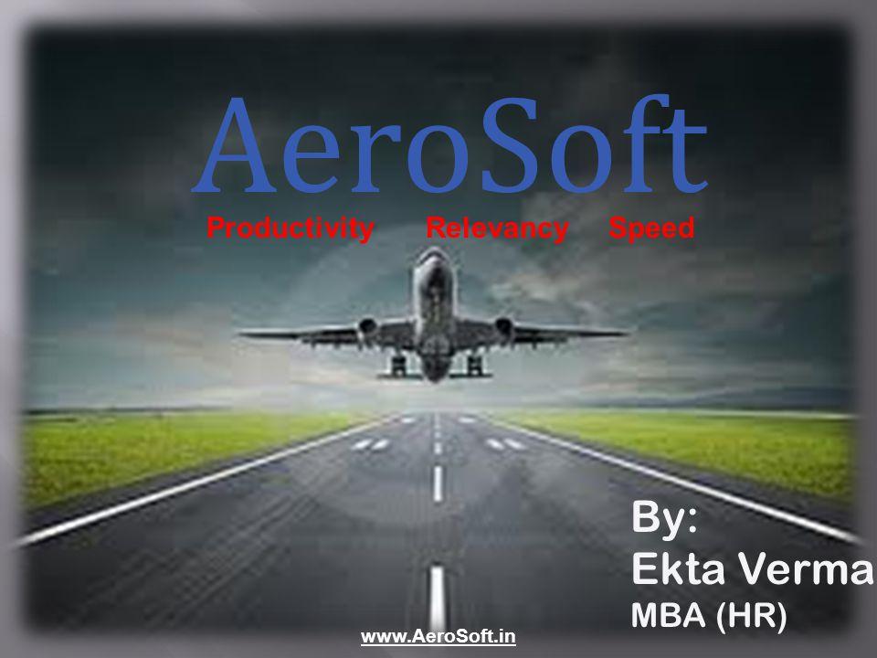 AeroSoft By: Ekta Verma MBA (HR) www.AeroSoft.in ProductivityRelevancySpeed