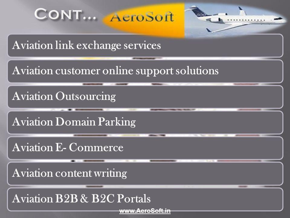 Cont… Aviation link exchange servicesAviation customer online support solutionsAviation OutsourcingAviation Domain ParkingAviation E- CommerceAviation content writingAviation B2B & B2C Portals www.AeroSoft.in