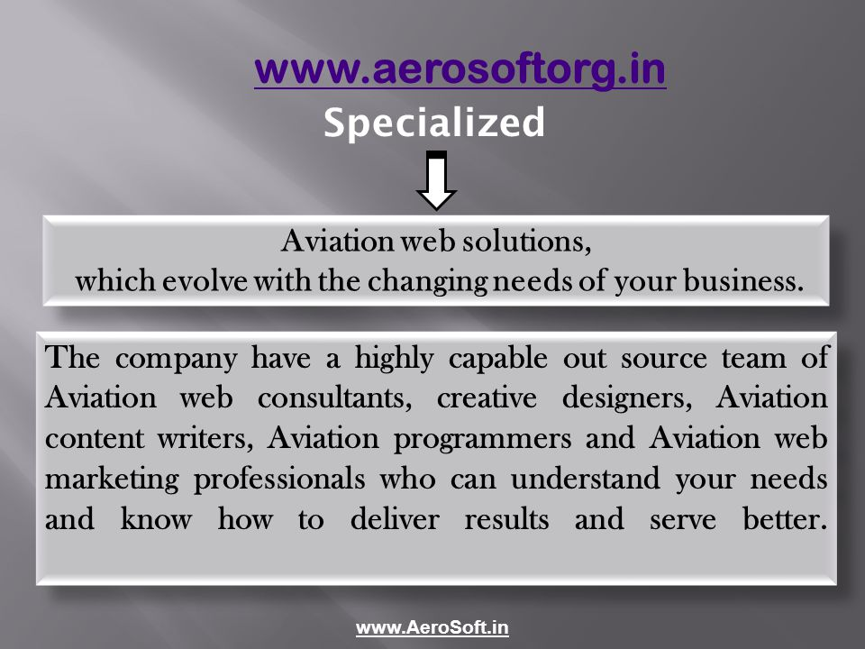 www.aerosoftorg.in Specialized Aviation web solutions, which evolve with the changing needs of your business.