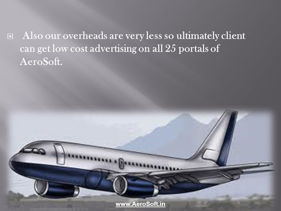 Also our overheads are very less so ultimately client can get low cost advertising on all 25 portals of AeroSoft.