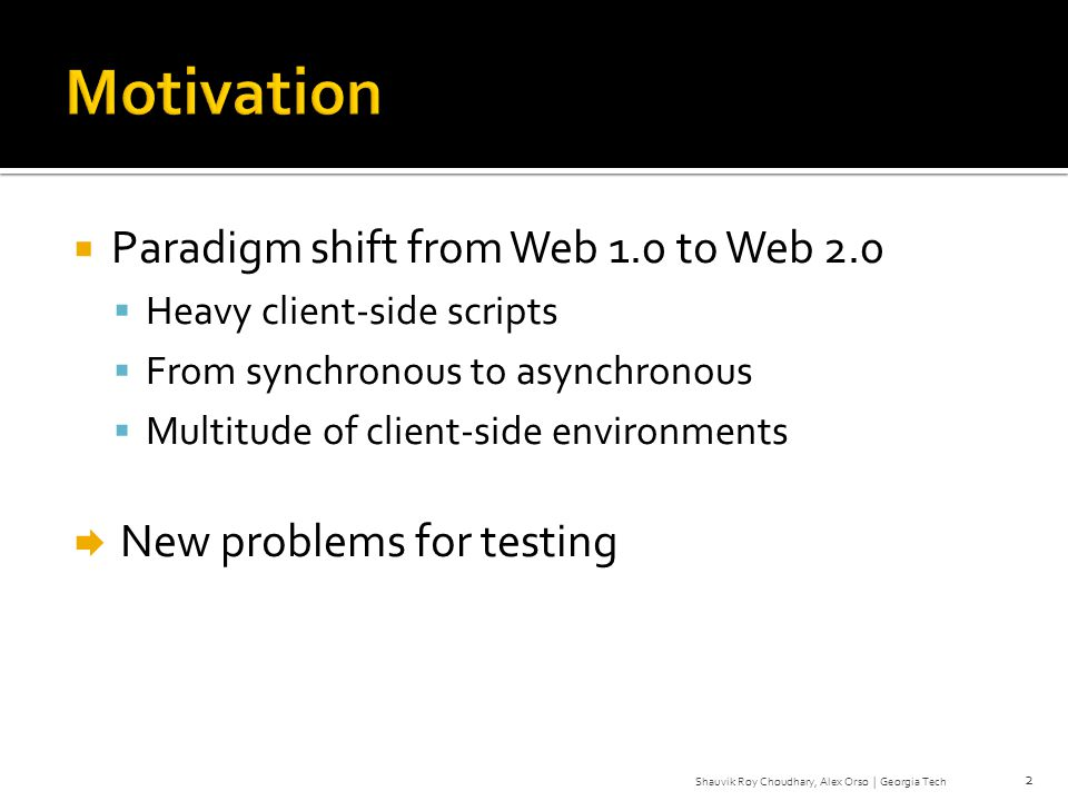 Paradigm shift from Web 1.0 to Web 2.0 Heavy client-side scripts From synchronous to asynchronous Multitude of client-side environments New problems f