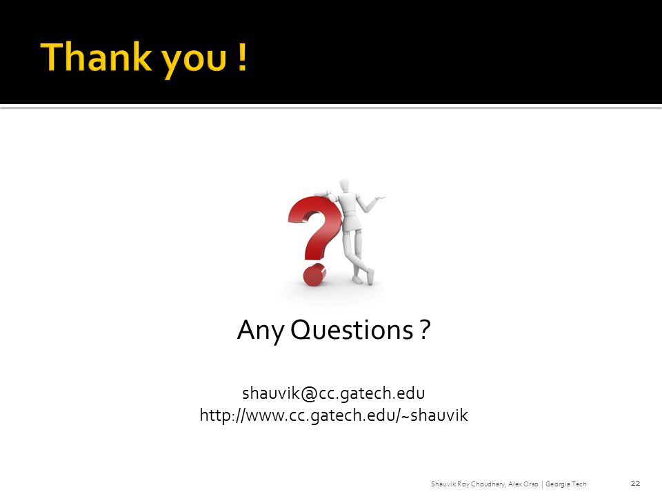 Any Questions ? shauvik@cc.gatech.edu http://www.cc.gatech.edu/~shauvik 22 Shauvik Roy Choudhary, Alex Orso | Georgia Tech