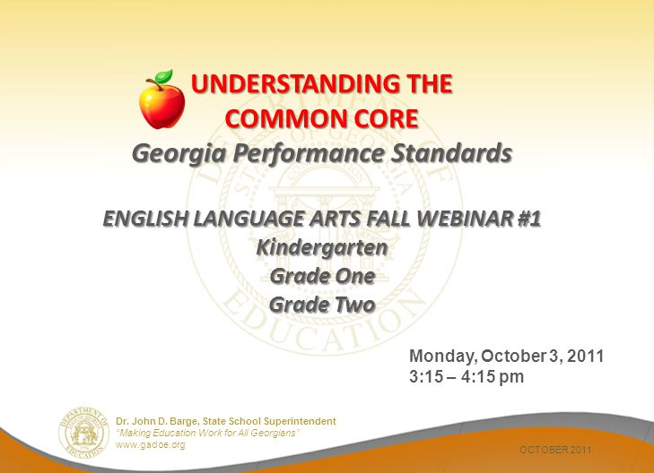 Dr. John D. Barge, State School Superintendent Making Education Work for All Georgians www.gadoe.org UNDERSTANDING THE COMMON CORE Georgia Performance