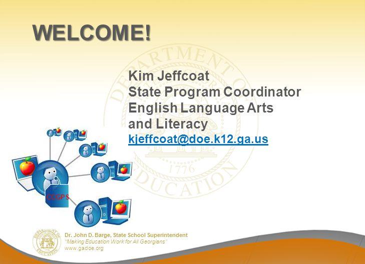 Dr. John D. Barge, State School Superintendent Making Education Work for All Georgians www.gadoe.org WELCOME! Kim Jeffcoat State Program Coordinator E