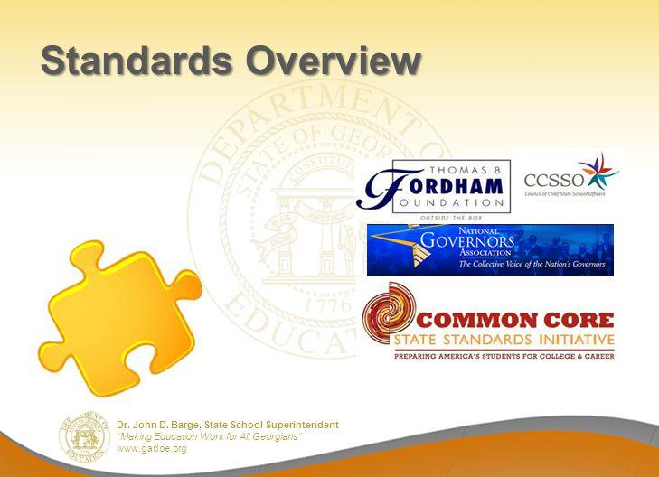 Dr. John D. Barge, State School Superintendent Making Education Work for All Georgians www.gadoe.org Standards Overview