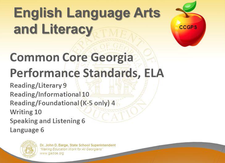 Dr. John D. Barge, State School Superintendent Making Education Work for All Georgians www.gadoe.org Common Core Georgia Performance Standards, ELA Re