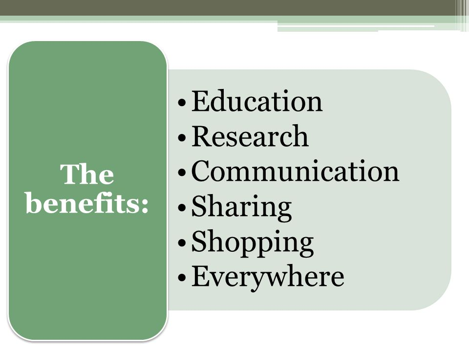 Education Research Communication Sharing Shopping Everywhere The benefits:
