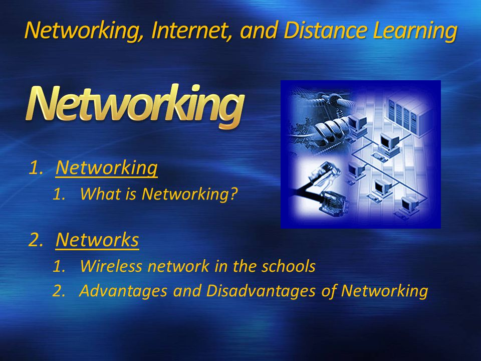 Networking, Internet, and Distance Learning 1.Networking 1.What is Networking.
