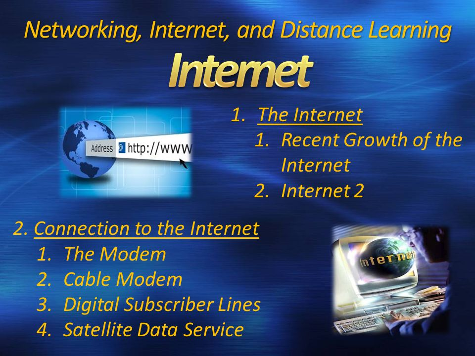 2. Connection to the Internet 1.The Modem 2.Cable Modem 3.Digital Subscriber Lines 4.Satellite Data Service Networking, Internet, and Distance Learnin