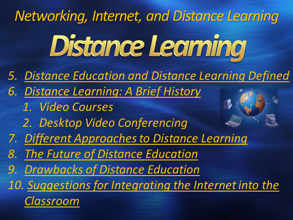 5.Distance Education and Distance Learning Defined 6.Distance Learning: A Brief History 1.Video Courses 2.Desktop Video Conferencing 7.Different Appro
