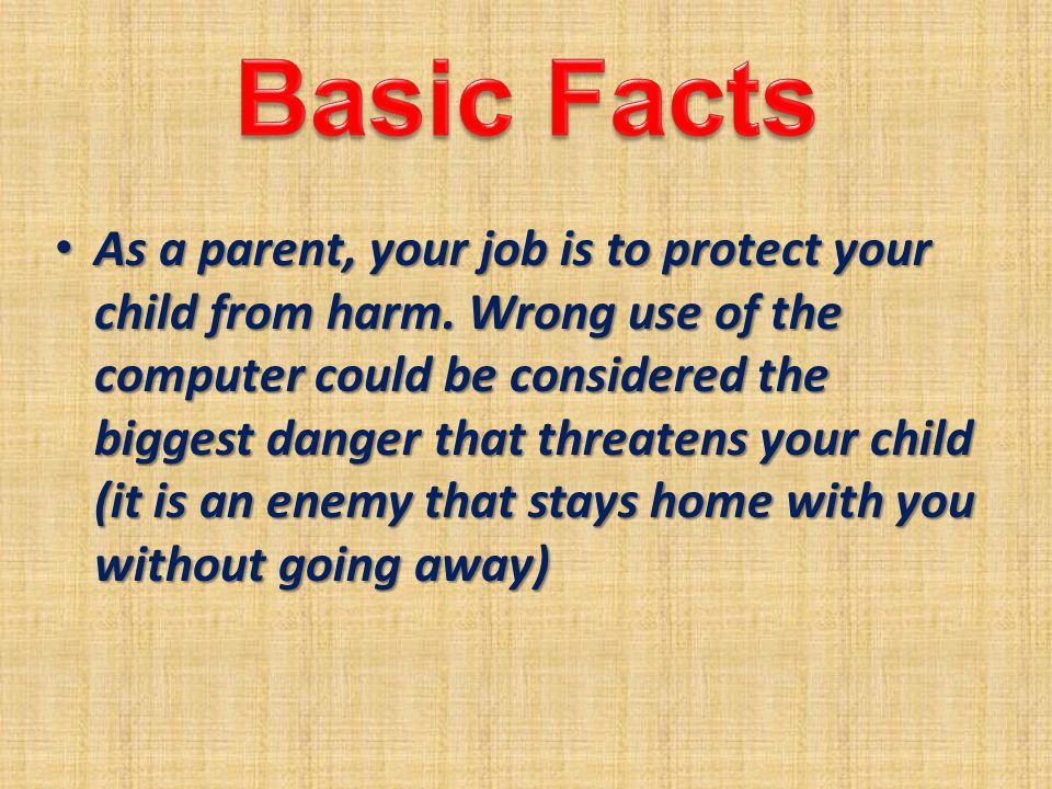 As a parent, your job is to protect your child from harm.