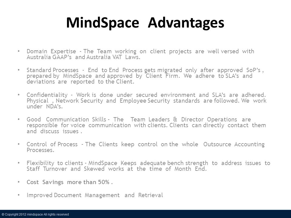 MindSpace Advantages Domain Expertise - The Team working on client projects are well versed with Australia GAAPs and Australia VAT Laws. Standard Proc