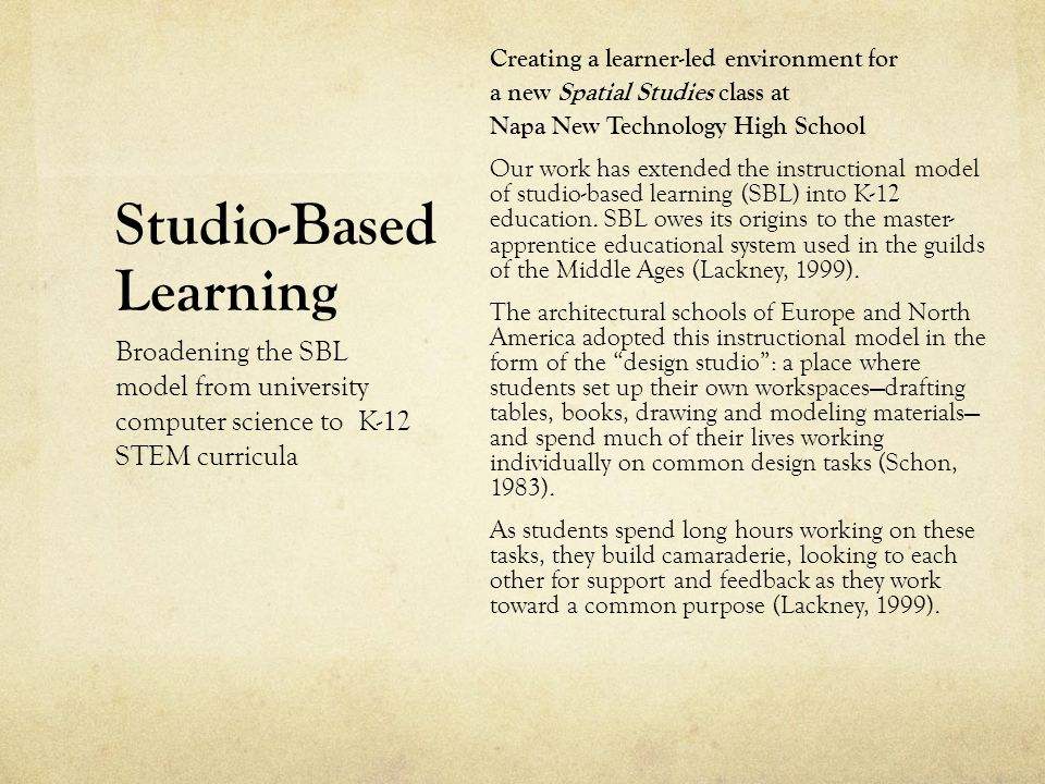 Studio-Based Learning Creating a learner-led environment for a new Spatial Studies class at Napa New Technology High School Our work has extended the