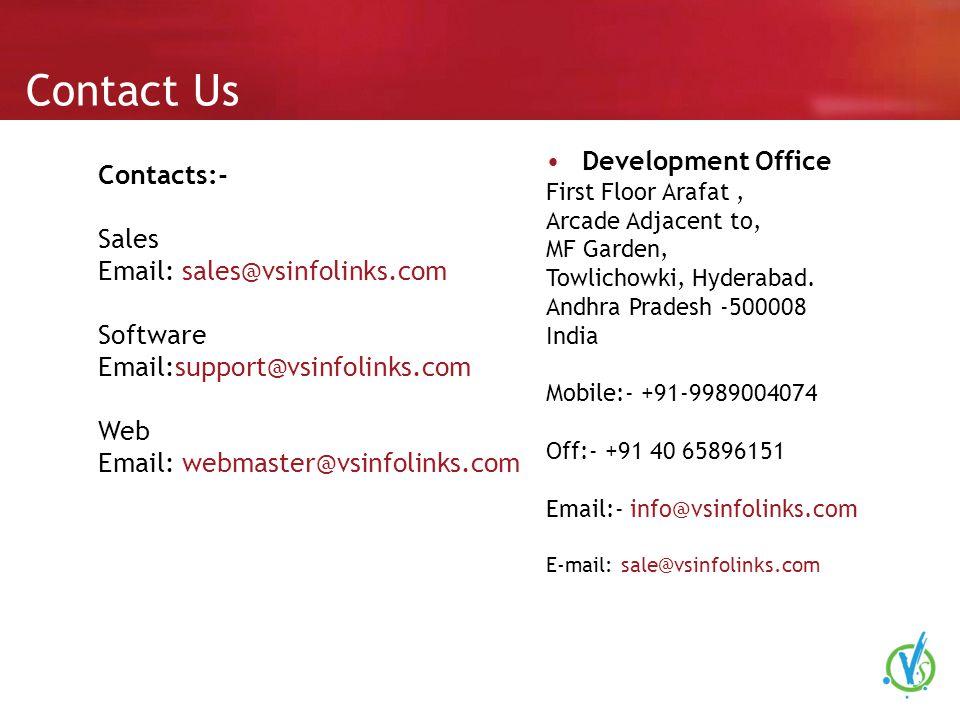 Contact Us Development Office First Floor Arafat, Arcade Adjacent to, MF Garden, Towlichowki, Hyderabad. Andhra Pradesh -500008 India Mobile:- +91-998