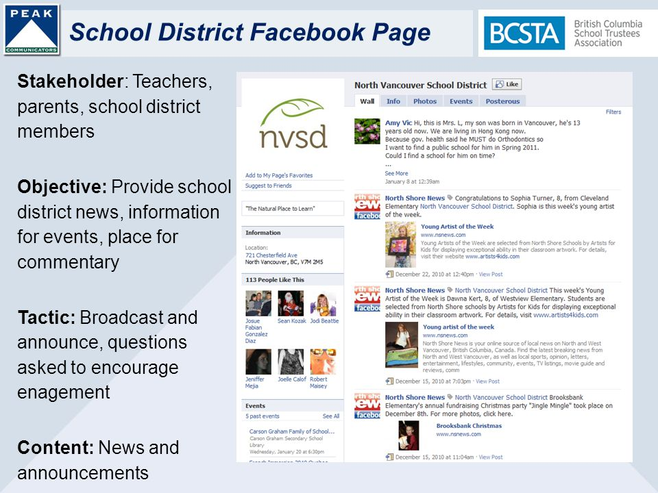 School District Facebook Page Stakeholder: Teachers, parents, school district members Objective: Provide school district news, information for events, place for commentary Tactic: Broadcast and announce, questions asked to encourage enagement Content: News and announcements