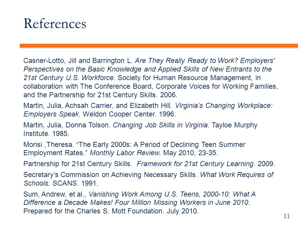 References Casner-Lotto, Jill and Barrington L. Are They Really Ready to Work? Employers' Perspectives on the Basic Knowledge and Applied Skills of Ne
