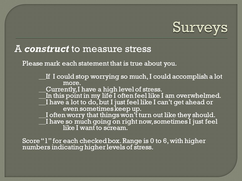 A construct to measure stress Please mark each statement that is true about you.