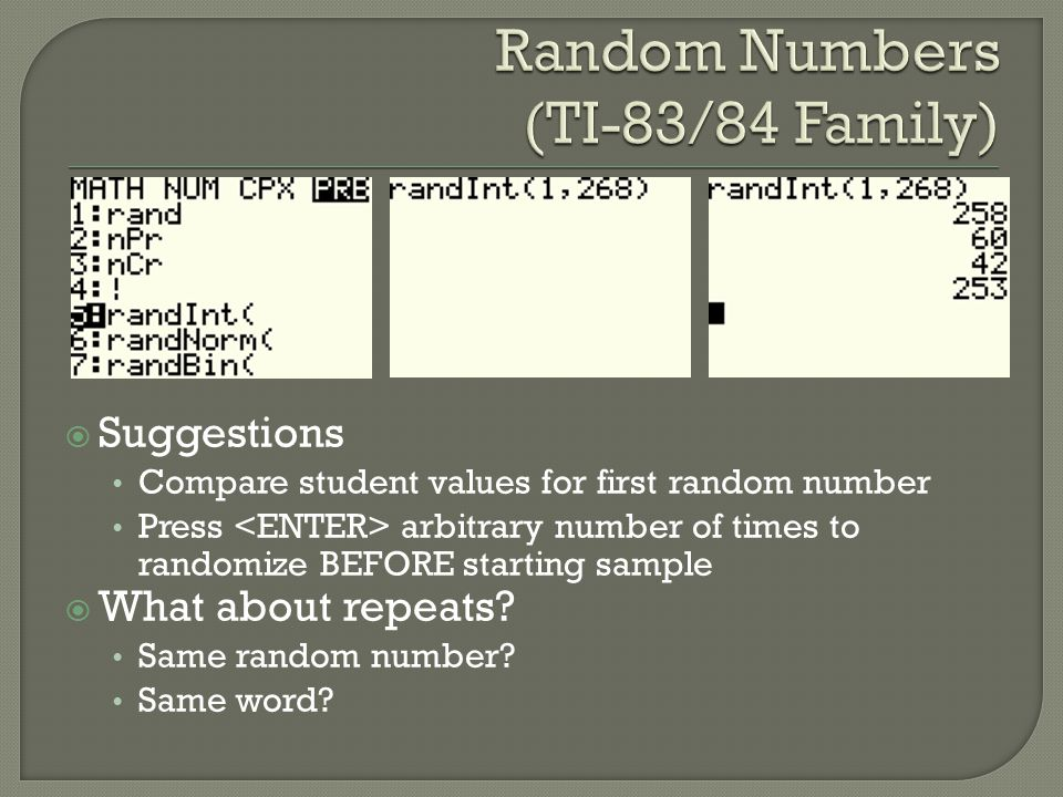 Suggestions Compare student values for first random number Press arbitrary number of times to randomize BEFORE starting sample What about repeats.
