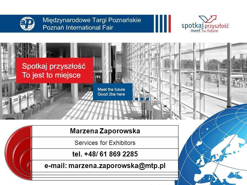 Marzena Zaporowska Services for Exhibitors tel. +48/ 61 869 2285 e-mail: marzena.zaporowska@mtp.pl