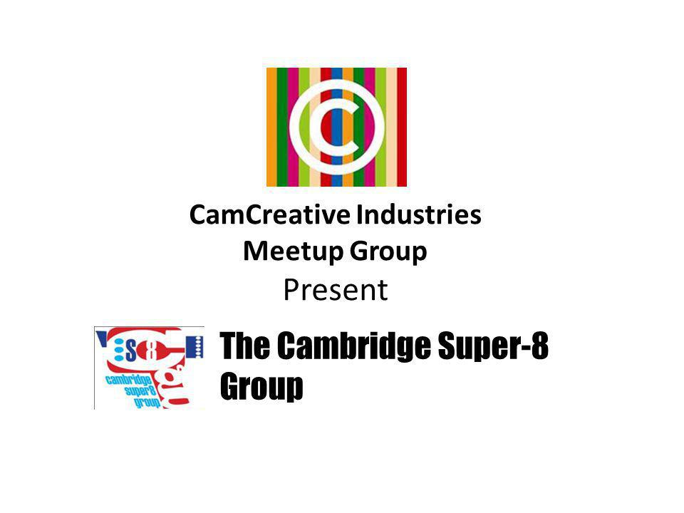 CamCreative Industries Meetup Group Present The Cambridge Super-8 Group