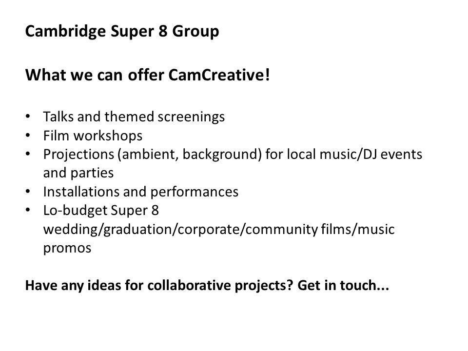 Cambridge Super 8 Group What we can offer CamCreative.