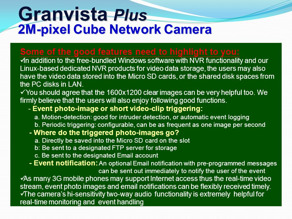 Granvista Plus 2M-pixel Cube Network Camera Some of the good features need to highlight to you: In addition to the free-bundled Windows software with