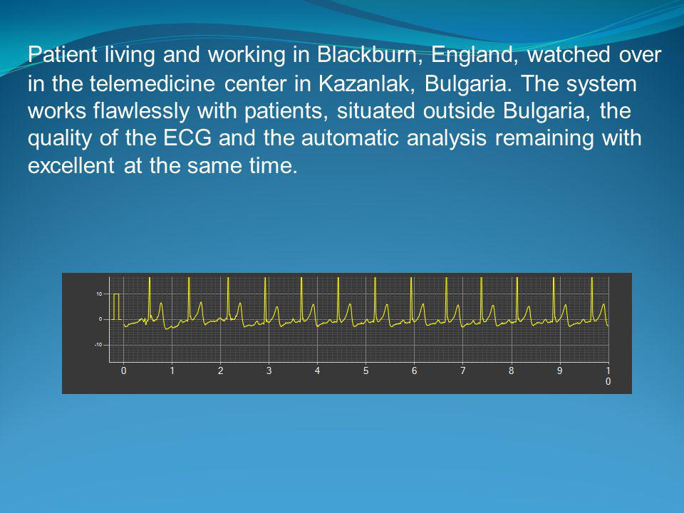 Patient living and working in Blackburn, England, watched over in the telemedicine center in Kazanlak, Bulgaria.