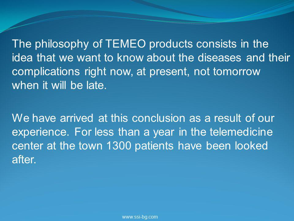 The philosophy of TEMEO products consists in the idea that we want to know about the diseases and their complications right now, at present, not tomorrow when it will be late.