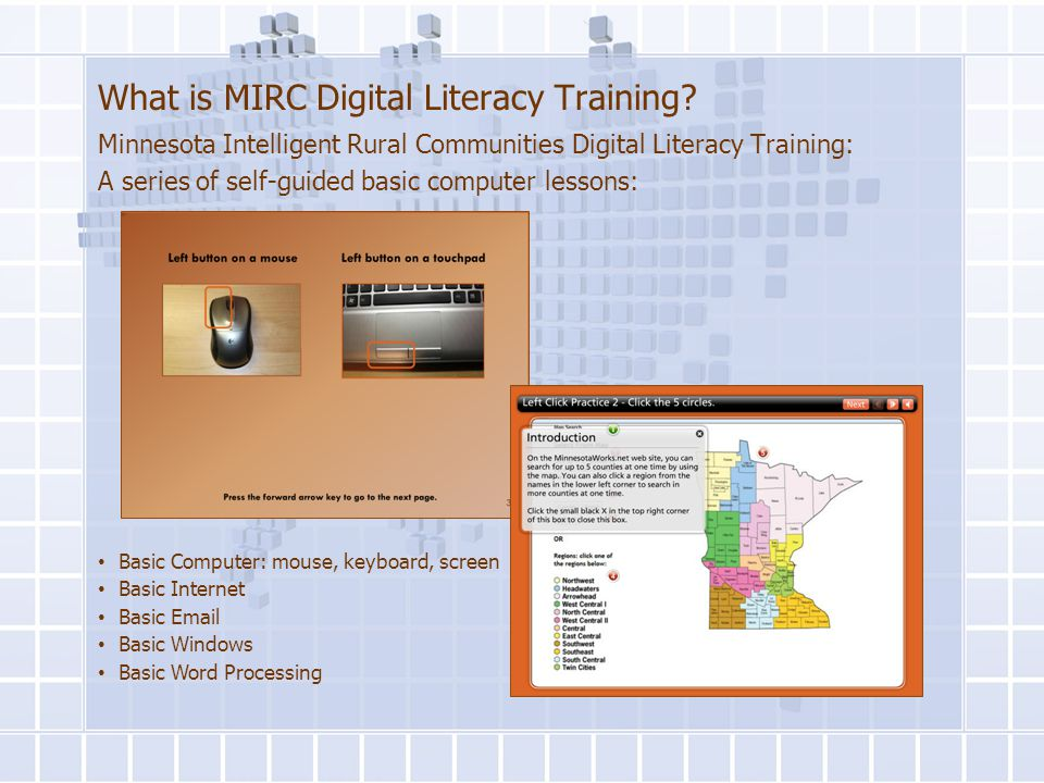 What is MIRC Digital Literacy Training? Minnesota Intelligent Rural Communities Digital Literacy Training: A series of self-guided basic computer less
