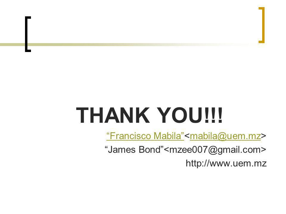THANK YOU!!! Francisco Mabila mabila@uem.mz James Bond http://www.uem.mz