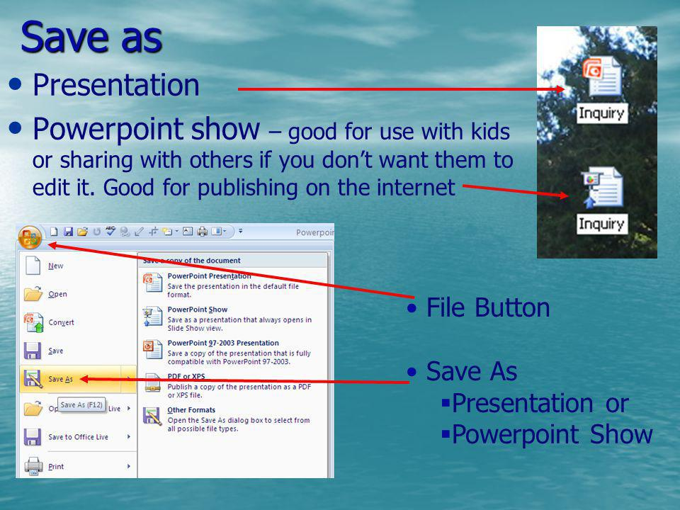 Save as Presentation Powerpoint show – good for use with kids or sharing with others if you dont want them to edit it. Good for publishing on the inte
